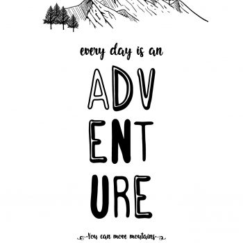 "Póster ""Every Day Is An Adventure, You Can Move Mountains"""